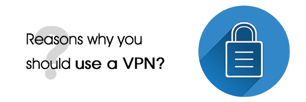 Reasons why you should use a VPN